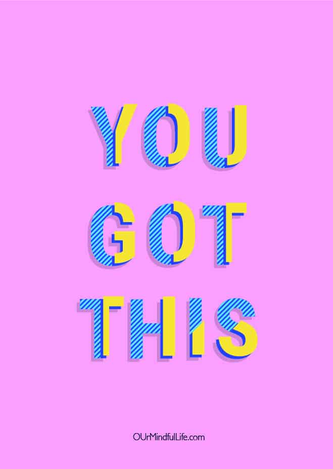 You got this. -  Cheerful Encouragement Quotes To Keep Your Chin Up - ourmindfullife.com