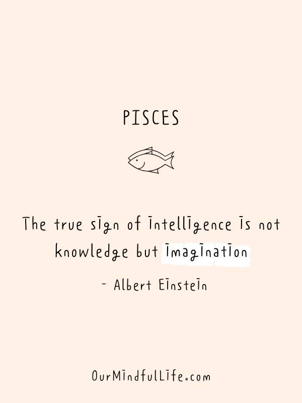 The true sign of intelligence is not knowledge but imagination. - Albert Einstein- Inspiring quotes from Pisces celebrities - OurMindfulLife.com