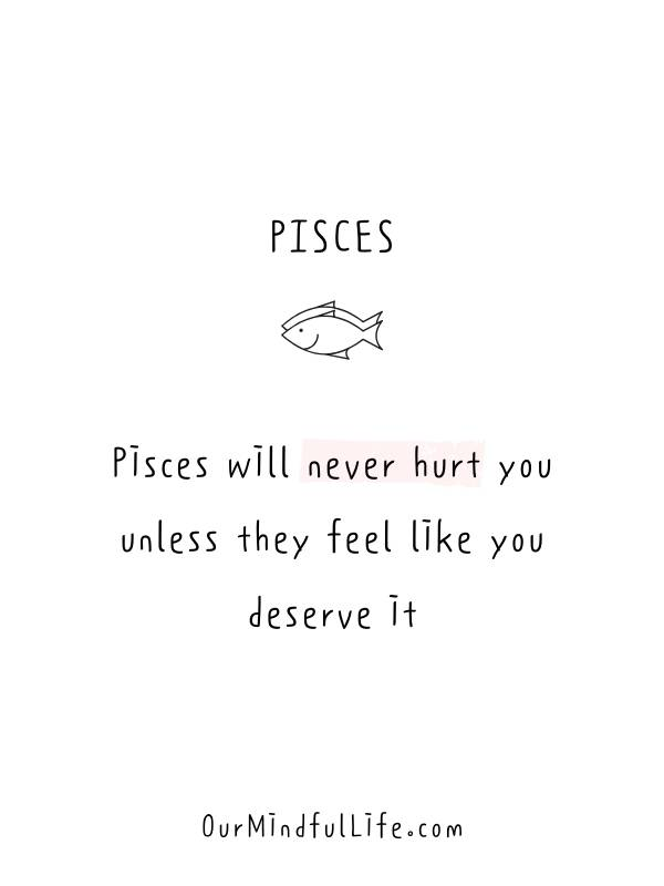 Pisces will never hurt you unless they feel like you deserve it. -Relatable Pisces quotes and sayings - OurMindfulLife.com
