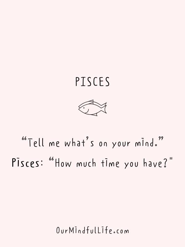 """Tell me what's on your mind.""  Pisces: ""How much time do you have?"" - Funny or savage Pisces quotes and sayings - OurMindfulLife.com"