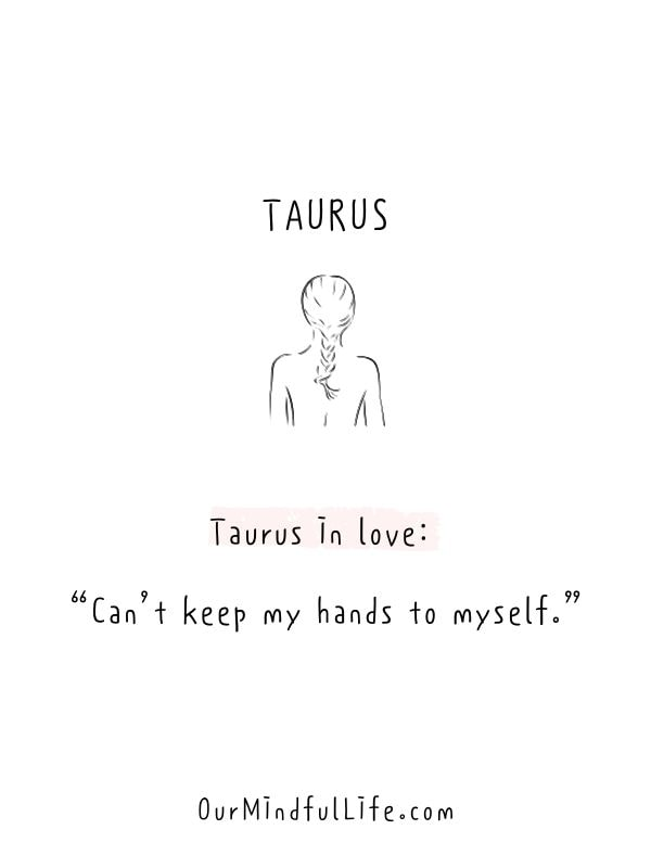 """Taurus in love: """"Can't keep my hands to myself.""""- Honest and funny Taurus quotes - OurmIndfulLife.com"""