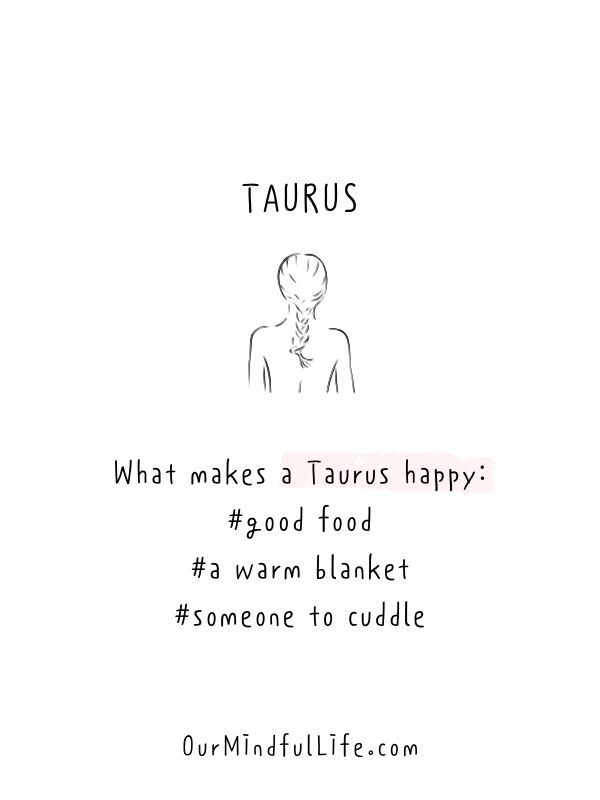 What makes a Taurus happy: good food, a warm blanket and someone to cuddle.- Honest and funny Taurus quotes - OurmIndfulLife.com