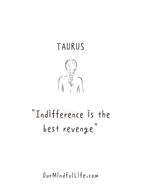 Indifference is the best revenge.- Honest and funny Taurus quotes - OurmIndfulLife.com