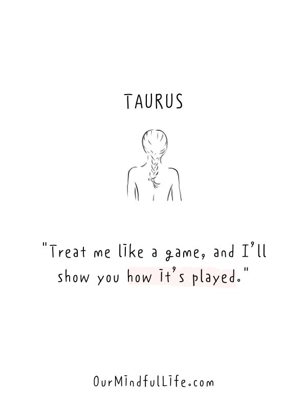 Treat me like a game, and I'll show you how it's played.- Honest and funny Taurus quotes - OurmIndfulLife.com