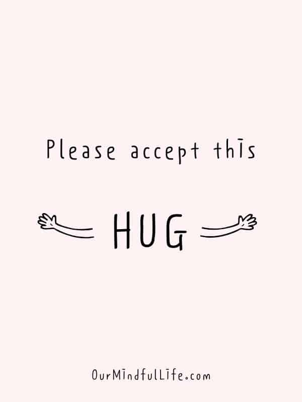 Sending virtual hug to you. -  Cheerful Encouragement Quotes To Keep Your Chin Up - ourmindfullife.com