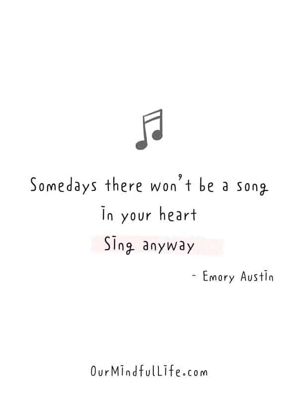 Somedays there won't be a song in your heart. Sing anyway.  - Emory Austin -  Cheerful Encouragement Quotes To Keep Your Chin Up - ourmindfullife.com
