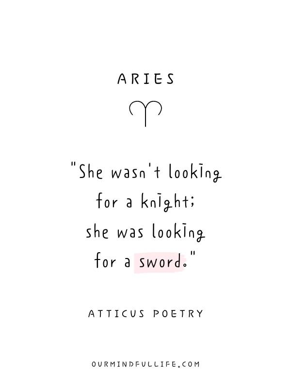 Aries: She wasn't looking for a knight; she was looking for a sword. - Beautiful Atticus Poems For Each Astrology Sign- ourmindfullife.com