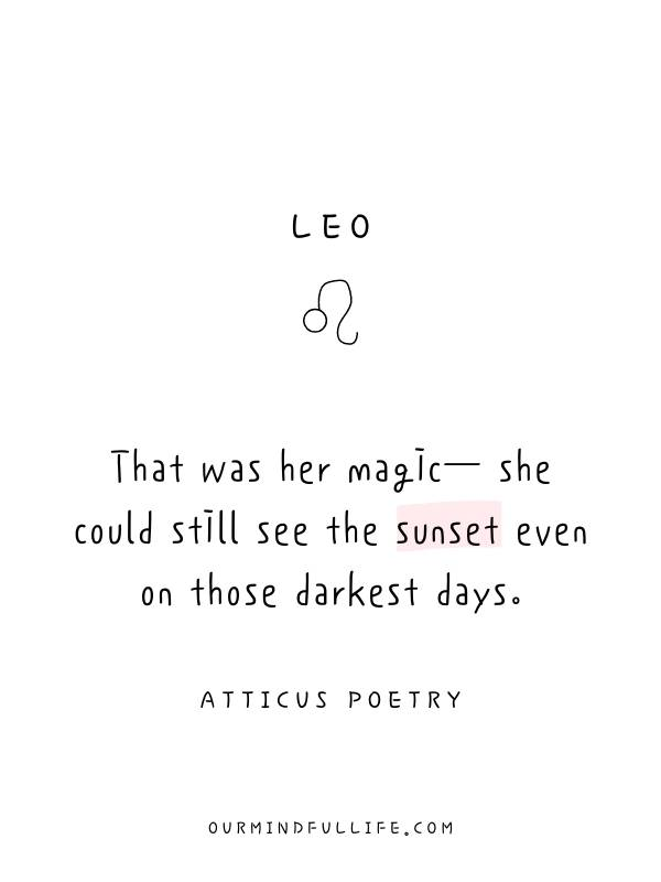 Leo: That was her magic— she could still see the sunset even on those darkest days. - Beautiful Atticus Poems For Each Astrology Sign- ourmindfullife.com