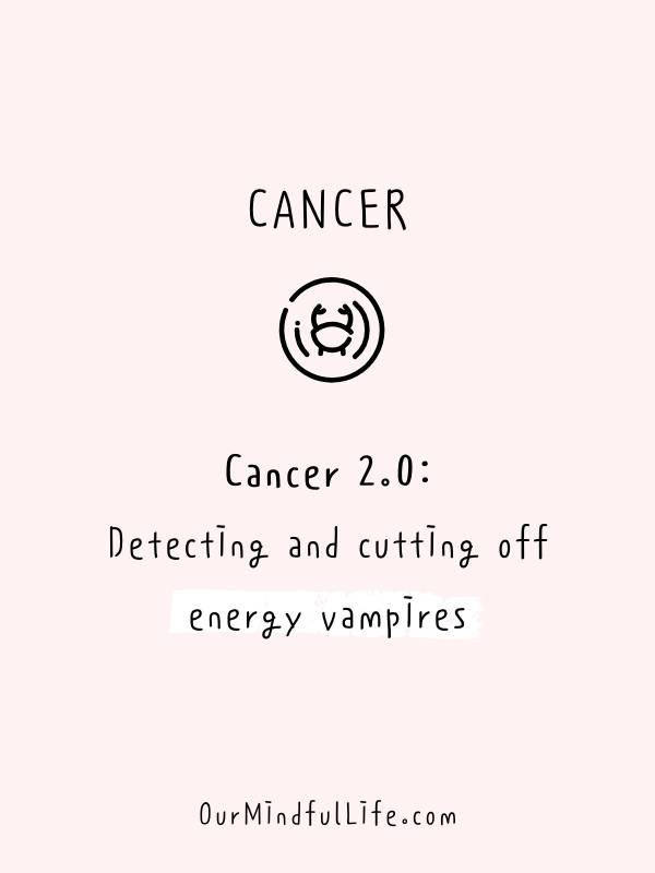 Cancer 2.0: detecting and cutting off energy vampires - Funny and savage Cancerian quotes - ourmindfullife.com