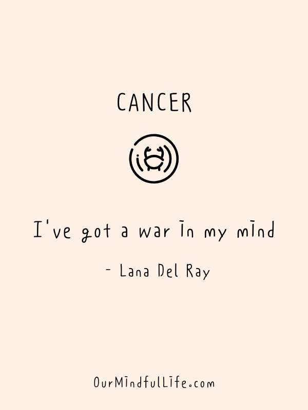 I've got a war in my mind.   - Lana Del Ray- inspiring quotes from famous Cancerian -ourmindfullife.com