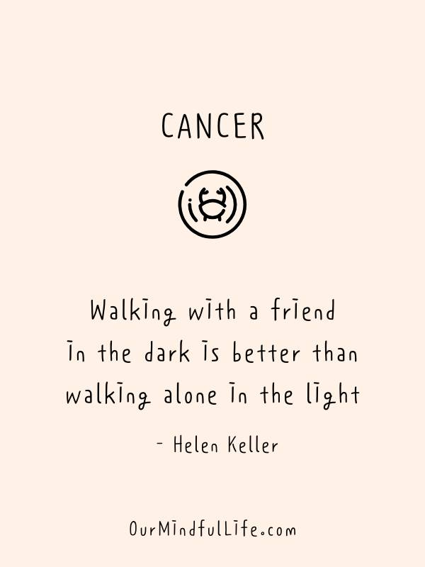 Walking with a friend in the dark is better than walking alone in the light.   - Helen Keller- inspiring quotes from famous Cancerian -ourmindfullife.com