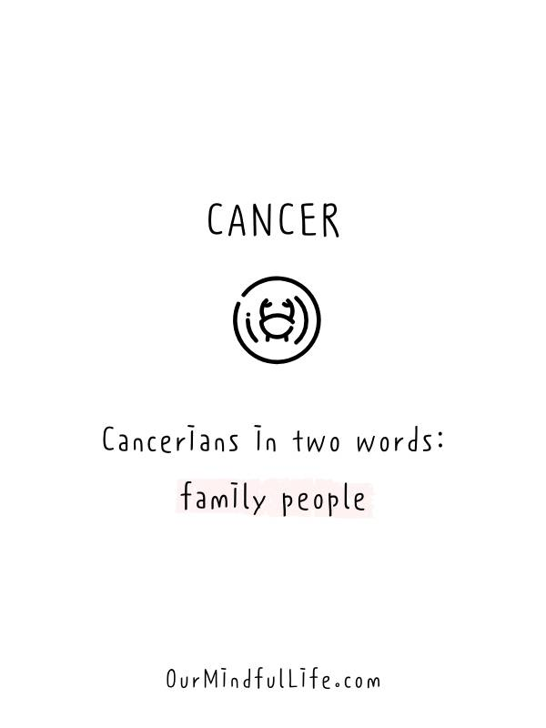 Cancerians in two words: family people -Relatable Cancer sign quotes and cancerian sayings- ourmindfullife.com