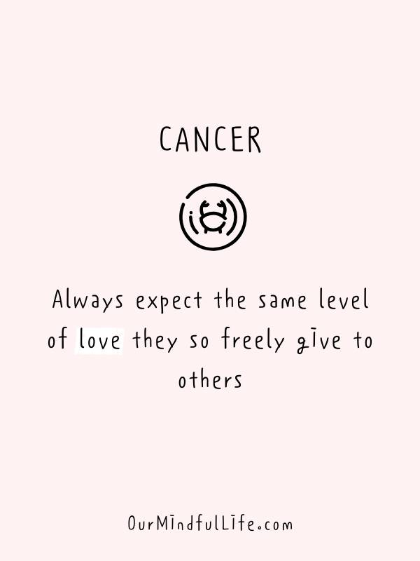 Cancer always expect the same level of love they so freely give to others. - Funny and savage Cancerian quotes - ourmindfullife.com