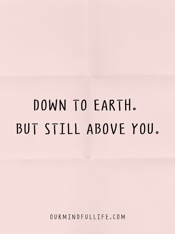 Down to earth. But still above you.