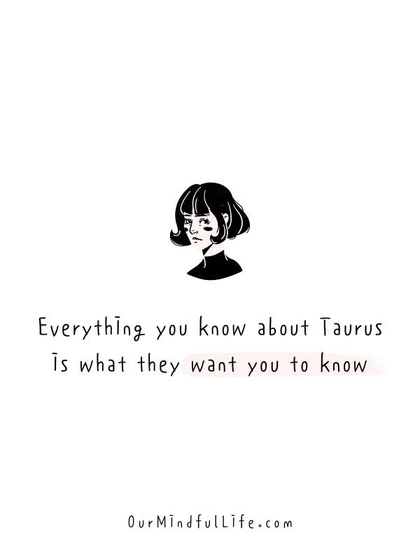 Everything you know about Taurus is what they want you to know.- Relatable quotes about Taurus facts